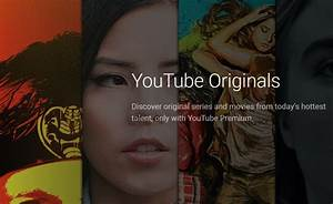 YouTube Premium Is Readying 50 Originals For 2019 Heres