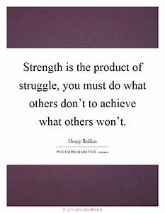 Strength Is The Product Of Struggle  You Must Do What Others