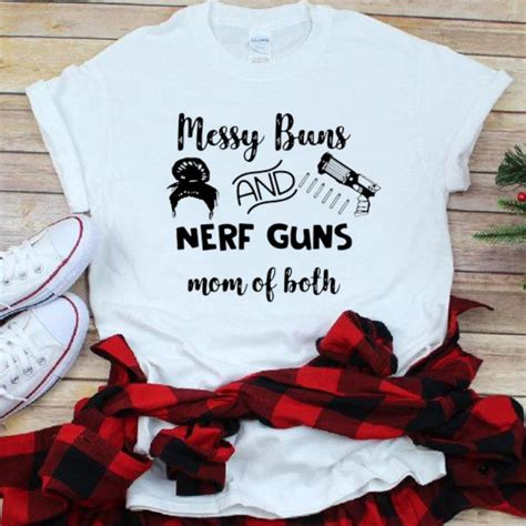 Maybe you would like to learn more about one of these? Official Messy Buns And Nerf Guns Mom Of Both shirt ...