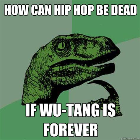 Meme Hip Hop - how can hip hop be dead if wu tang is forever philosoraptor quickmeme