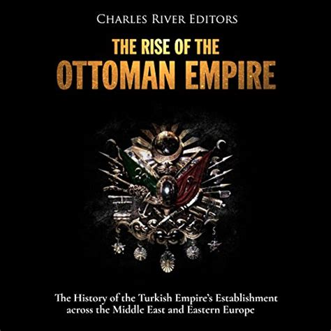 The Rise Of The Ottoman Empire by The Rise Of The Ottoman Empire Audiobook Charles River