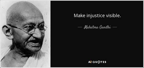 mahatma gandhi quote  injustice visible