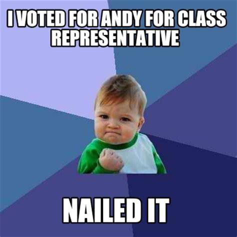 I Voted Meme - meme creator i voted for andy for class representative nailed it meme generator at memecreator