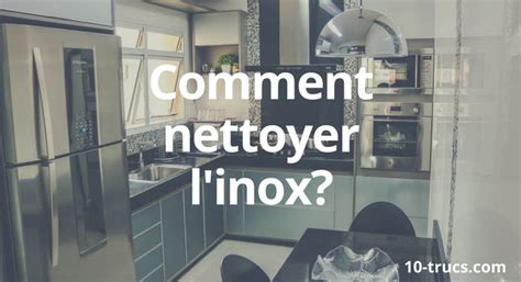 comment nettoyer l inox cuisine 10 trucs pour nettoyer l 39 inox 10 trucs