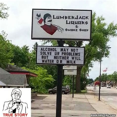 True Story Bro Meme - alcohol may not solve your problems funny drunk sign true story bro meme drunkwithstyle com