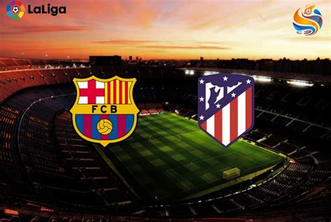 Barcelona vs Atletico Madrid Match Preview: Fixture which ...