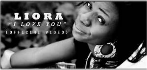 """Music Video: Liora - """"I Love You"""" [Official Video ..."""