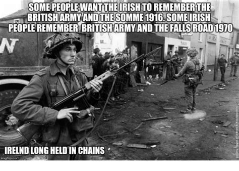 British Army Memes - some peoplewanttheirishto rememberthe britisharmy and the somme 1916 some irish people remember