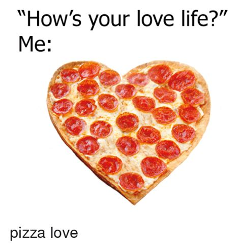 Memes About Pizza - how s your love life me pizza love dank meme on me me