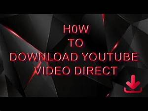 how to download youtube video direct - YouTube