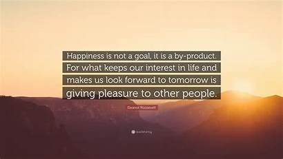 Roosevelt Eleanor Happiness Goal Keeps Interest Quotes