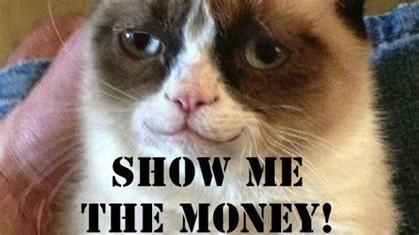 Money Meme - yea show me the money grumpy cat pinterest