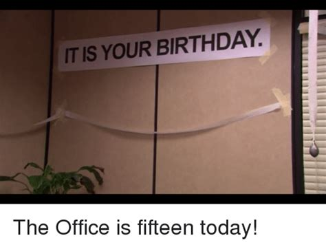 Itis Your Birthday The Office Is Fifteen Today!  Birthday Meme On Sizzle