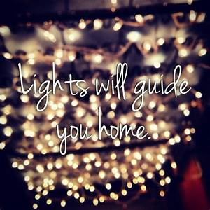 Lights will guide you home. ~ Coldplay