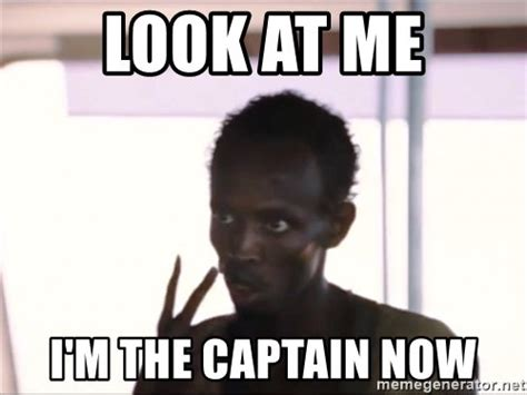 Look At This Meme - look at me i m the captain now captain phillips2 meme generator