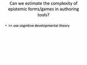 Authoring Tools  Complexity  Epistemic Forms  And