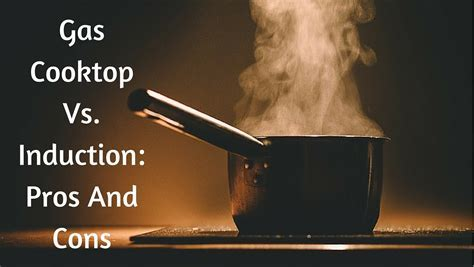 Gas Cooktop Vs. Induction Pros And Cons