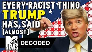 Every Racist Thing Donald Trump Has Said (Almost ...
