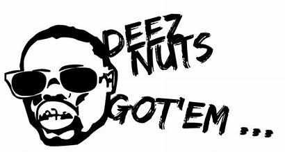 Deez Nutz Nuts Got He Right Gotem