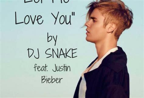 dj snake ft justin bieber let me love you lyrics let me love you dj snake feat justin bieber ilove
