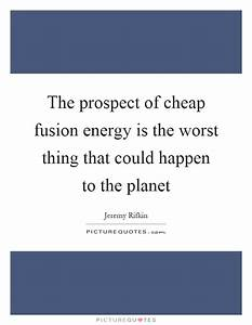 The prospect of... Fusion Energy Quotes