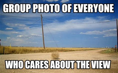 Group Photo Meme - meme creator group photo of everyone who cares about the view meme generator at memecreator org