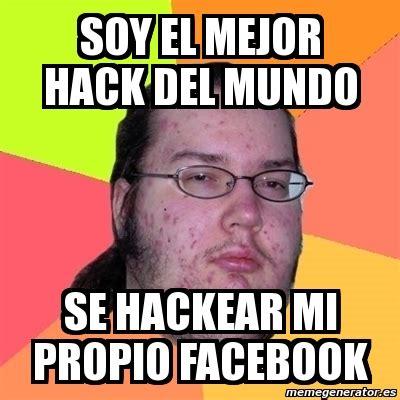 Meme Hack - meme friki soy el mejor hack del mundo se hackear mi propio facebook 299009