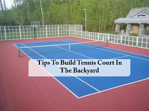 How To Make A Court In Your Backyard by Tips To Build Tennis Court In The Backyard