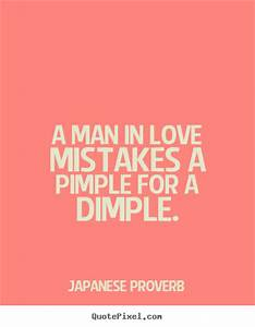 Japanese Proverb picture quotes - A man in love mistakes a ...