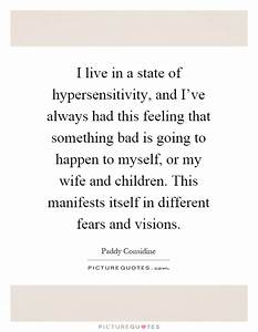 I live in a state of hypersensitivity, and I've always had ...