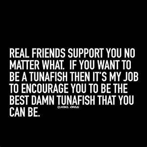 Real friends su... Supporting Someone Quotes