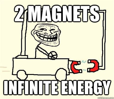 Magnet Meme - 2 magnets infinite energy troll physics quickmeme