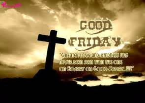 Shed Light On Meaning by Peaceful Good Friday Quotes 2015 Greetings Facebook Sms