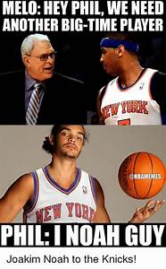 MELO HEY PHIL WE NEED ANOTHER BIG-TIME PLAYER PHIL ...