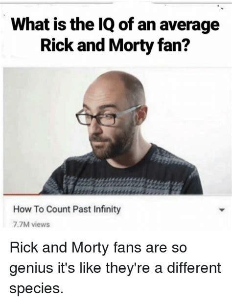 What Is An Meme - what is the iq of an average rick and morty fan how to count past infinity 77m views rick and