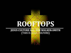 ROOFTOPS - Jesus Culture feat. Kim Walker-Smith | LYRIC ...
