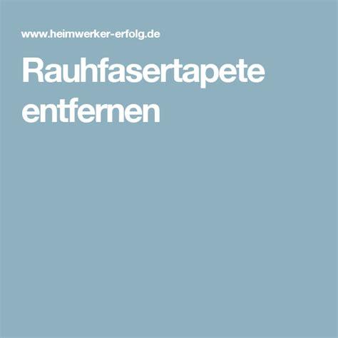 Raufasertapete Ablösen Tricks by Rauhfasertapete Entfernen Haus Tapeten Tapezieren Und