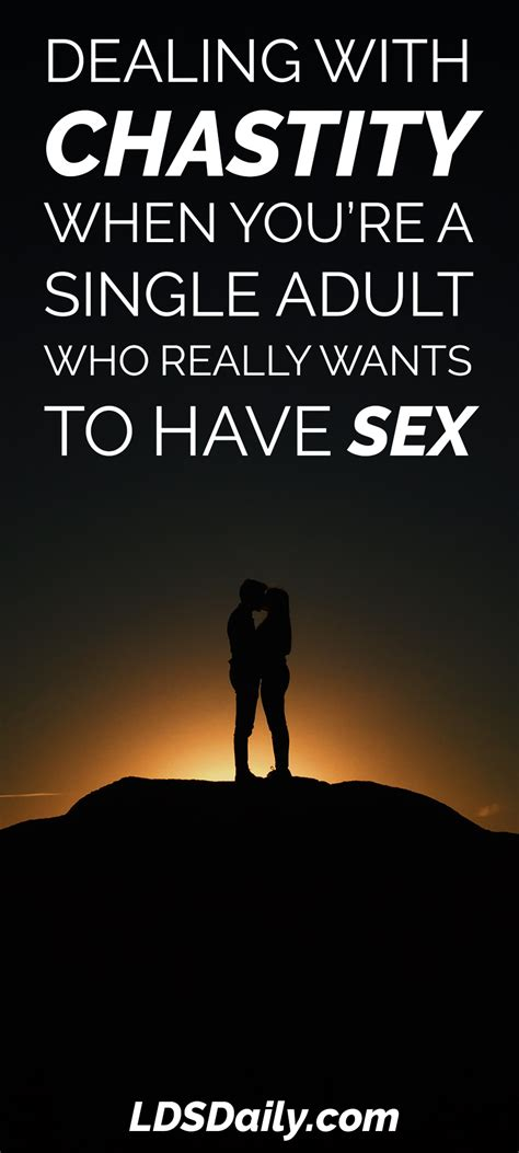 Dealing With Chastity When Youre A Single Adult Who