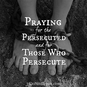 Praying for the Persecuted and for Those Who Persecute ...