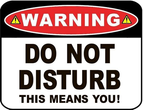 Warning  Do Not Disturb This Means You! 9 X 115. Integrated Marketing Plan Template. Ms Word Contract Template. Car Wash Flyer Template Free. Dinner Party Invitation Template. Personal Reference Letter Template. High School Graduation Centerpieces. Mardi Gras Flyer. Free Downloadable Business Card Template