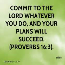 Quote Commit to the Lord Whatever You Do and Your Plan Will Succeed Proverbs 16 3