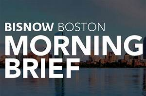 Morning Brief Boston Commercial Real Estate News