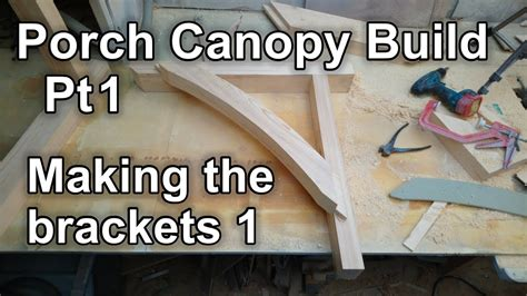 porch canopy build pt making  brackets  youtube