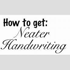 Want Neater Handwriting? Learn To Write Again! Youtube