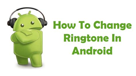 how to change ringtone in android smartphone free tech