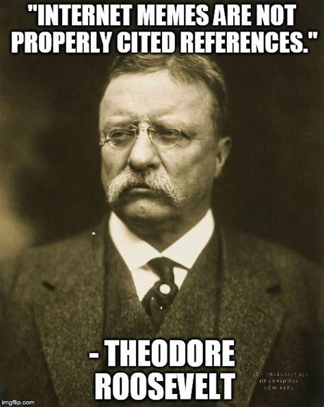 Teddy Roosevelt Memes - teddy roosevelt imgflip