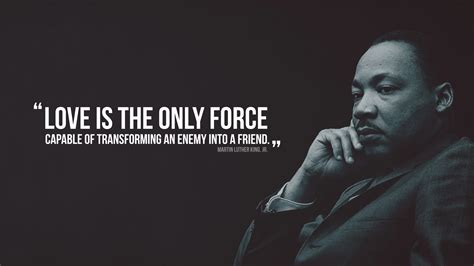 Martin Luther King Wallpaper Love Is The Only Force Capable Of Transforming An Enemy Into A Friend Martin Luther King Jr