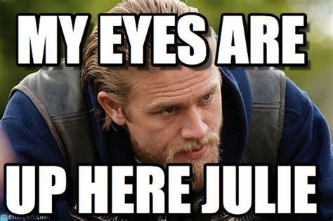 Julie Meme - my eyes are jax teller meme on memegen