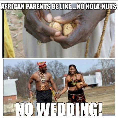African Parents Meme - bwaahaaa kola nuts are needed at nigerian weddings nigerian bride groom jokes memes for