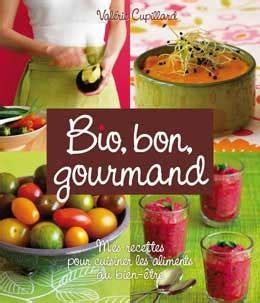 livre cuisine bio 25 livres de recettes pour cuisiner bio bon et gourmand